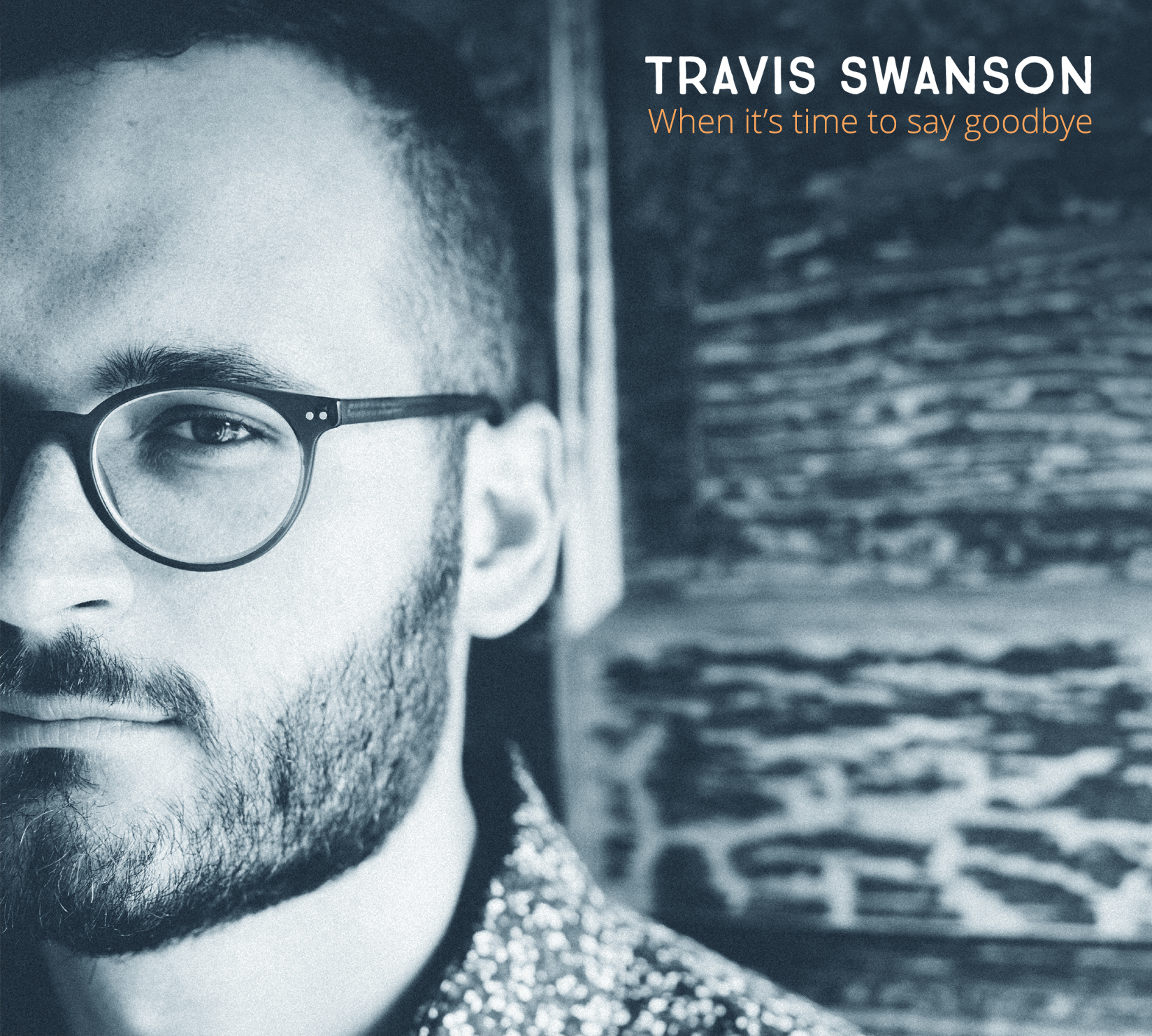 Travis Swanson - When it's time to say goodbye